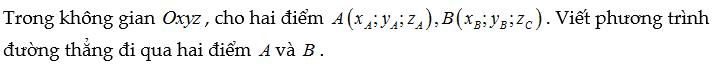 Viết phương trình đường thẳng đi qua 2 điểm