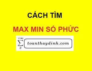 Cách tìm max min số phức toán thầy định